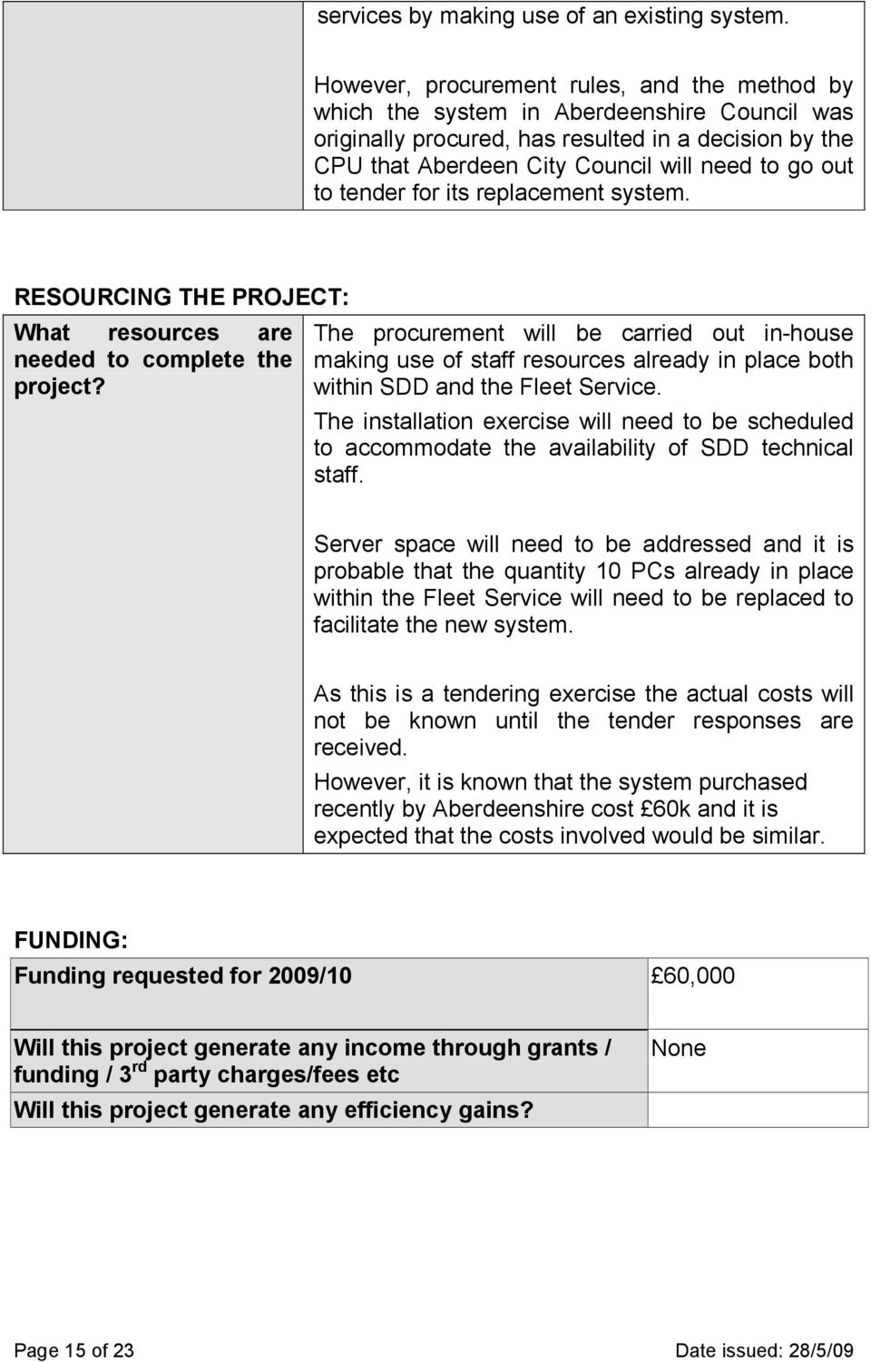 to tender for its replacement system. RESOURCING THE PROJECT: What resources are needed to complete the project?