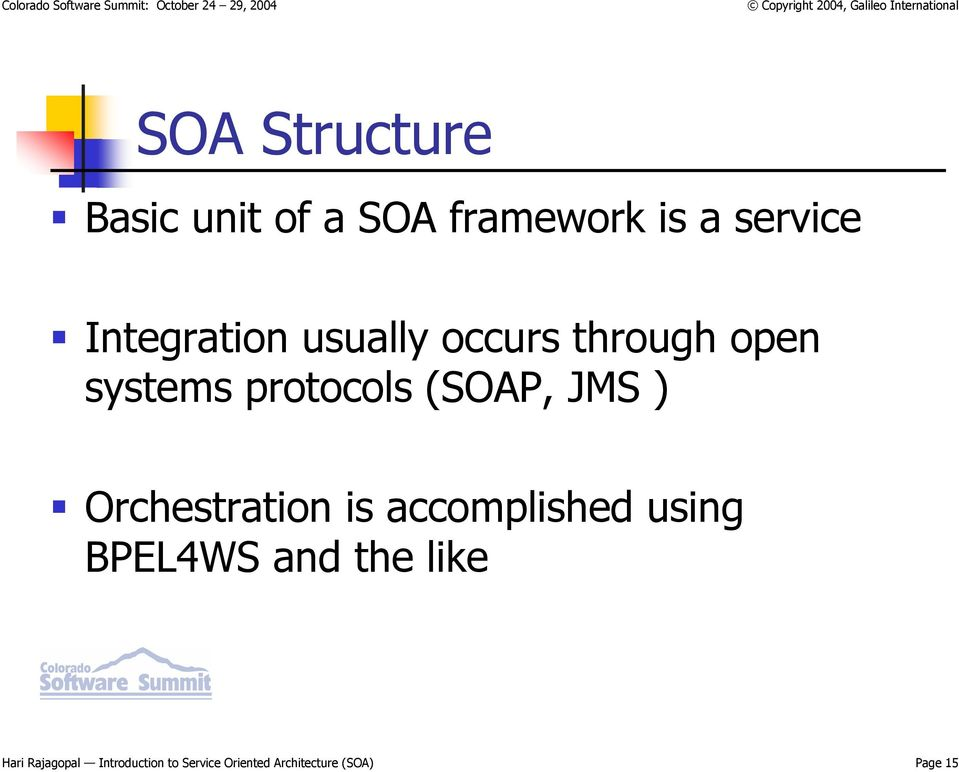 JMS ) Orchestration is accomplished using BPEL4WS and the like