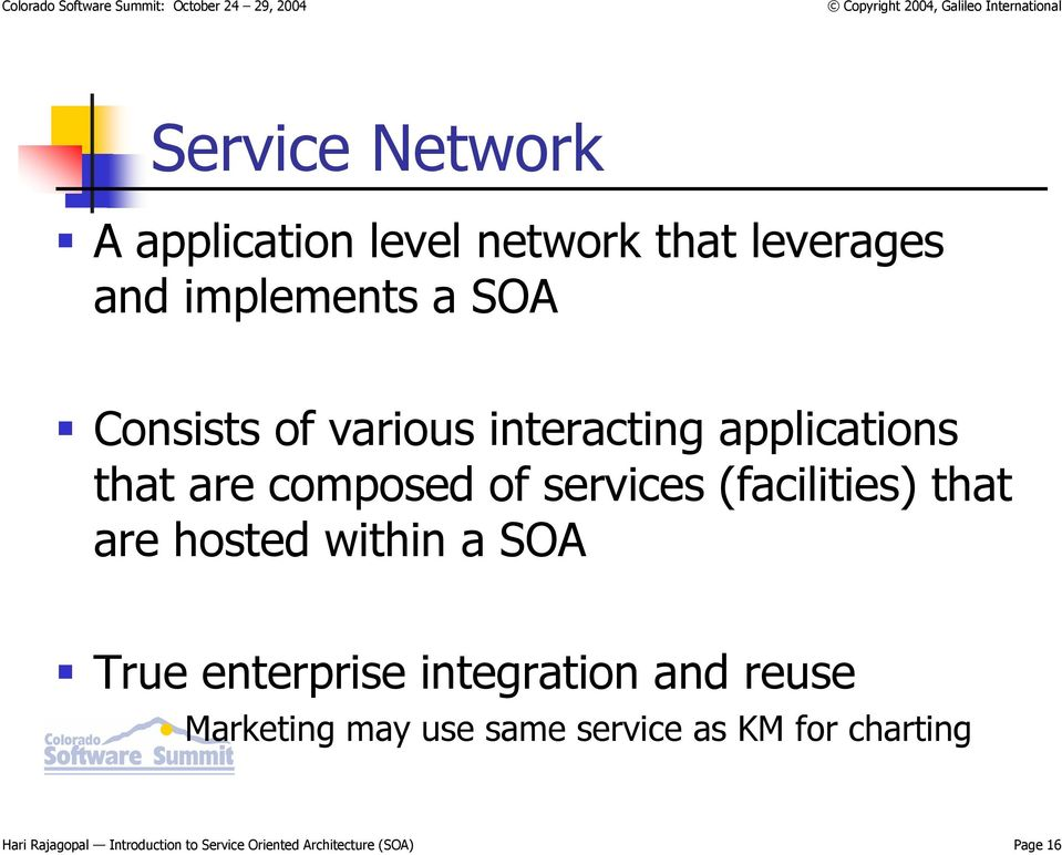 hosted within a SOA True enterprise integration and reuse Marketing may use same service