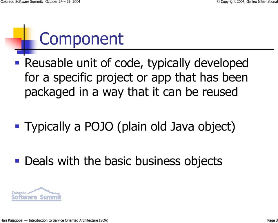 Typically a POJO (plain old Java object) Deals with the basic business