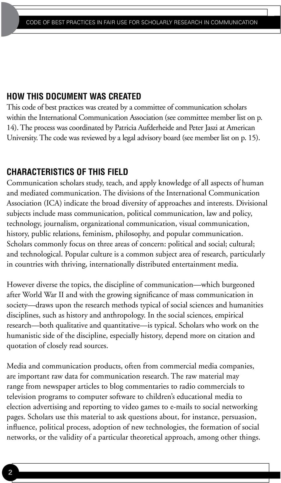 CHARACTERISTICS OF THIS FIELD Communication scholars study, teach, and apply knowledge of all aspects of human and mediated communication.