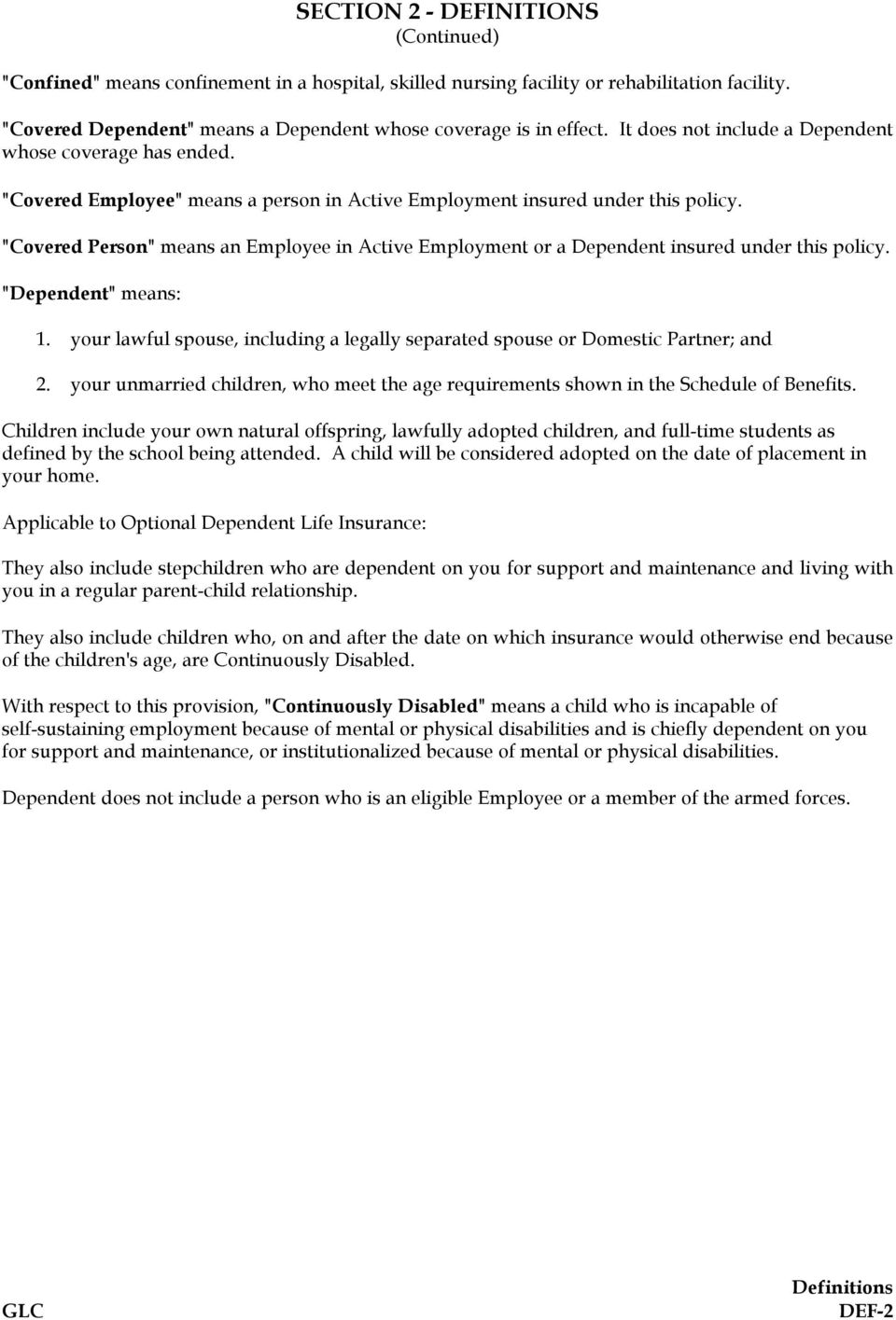 """Covered Person"" means an Employee in Active Employment or a Dependent insured under this policy. ""Dependent"" means: 1."