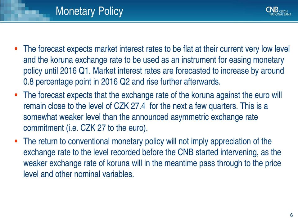 The forecast expects that the exchange rate of the koruna against the euro will remain close to the level of CZK 7. for the next a few quarters.