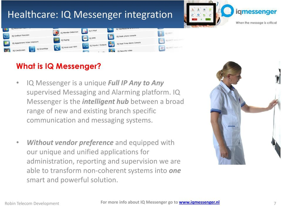 IQ Messenger is the intelligent hub between a broad range of new and existing branch specific communication and messaging systems.