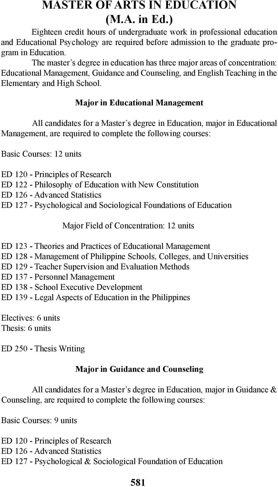 The master s degree in education has three major areas of concentration: Educational Management, Guidance and Counseling, and English Teaching in the Elementary and High School.