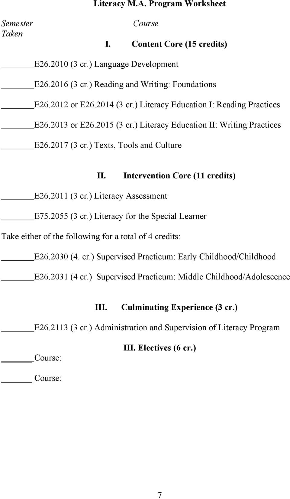 2011 (3 cr.) Literacy Assessment E75.2055 (3 cr.) Literacy for the Special Learner Take either of the following for a total of 4 credits: E26.2030 (4. cr.) Supervised Practicum: Early Childhood/Childhood E26.