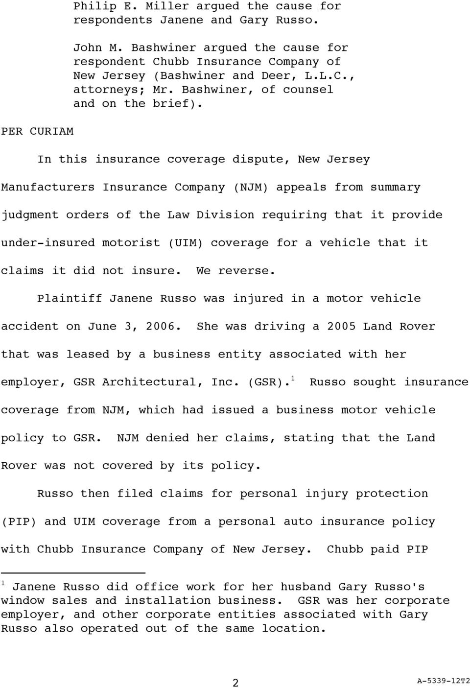 In this insurance coverage dispute, New Jersey Manufacturers Insurance Company (NJM) appeals from summary judgment orders of the Law Division requiring that it provide under-insured motorist (UIM)