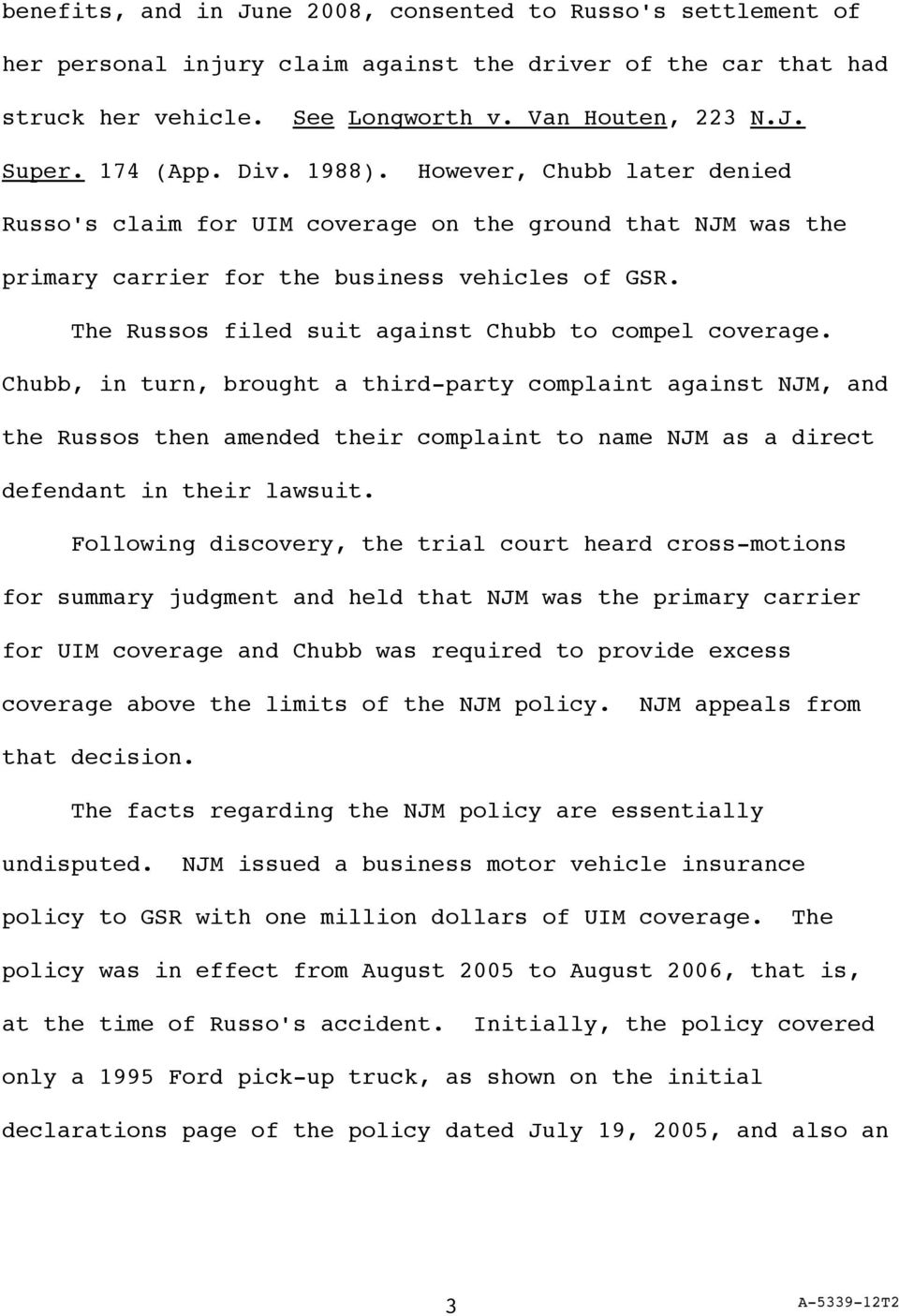 The Russos filed suit against Chubb to compel coverage.