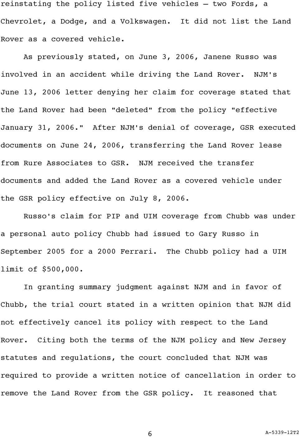 "NJM's June 13, 2006 letter denying her claim for coverage stated that the Land Rover had been ""deleted"" from the policy ""effective January 31, 2006."
