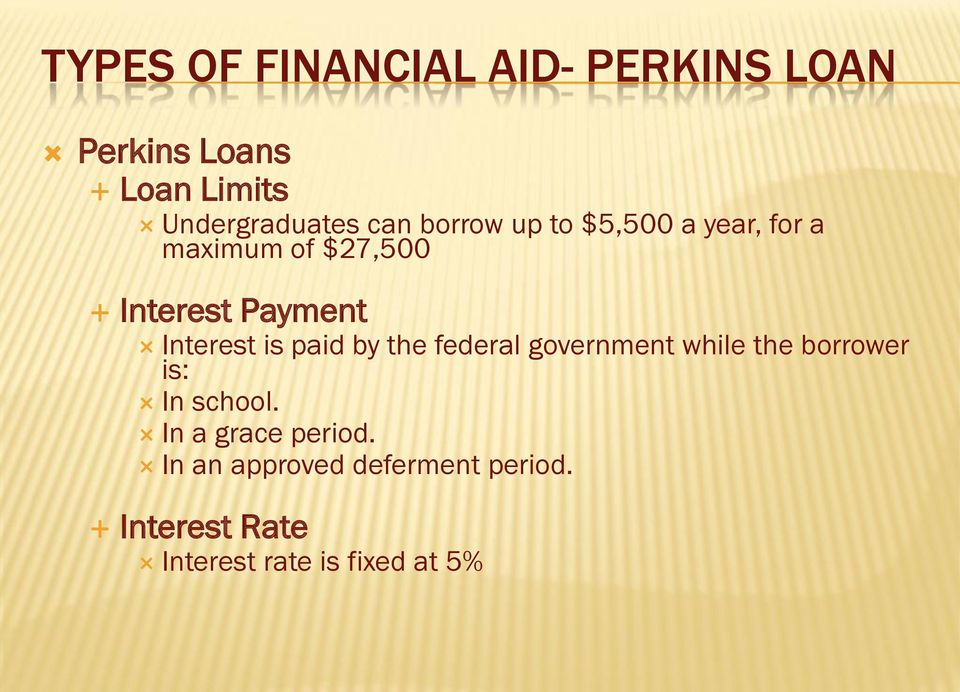 Interest is paid by the federal government while the borrower is: In school.