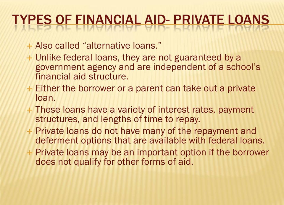 Either the borrower or a parent can take out a private loan.