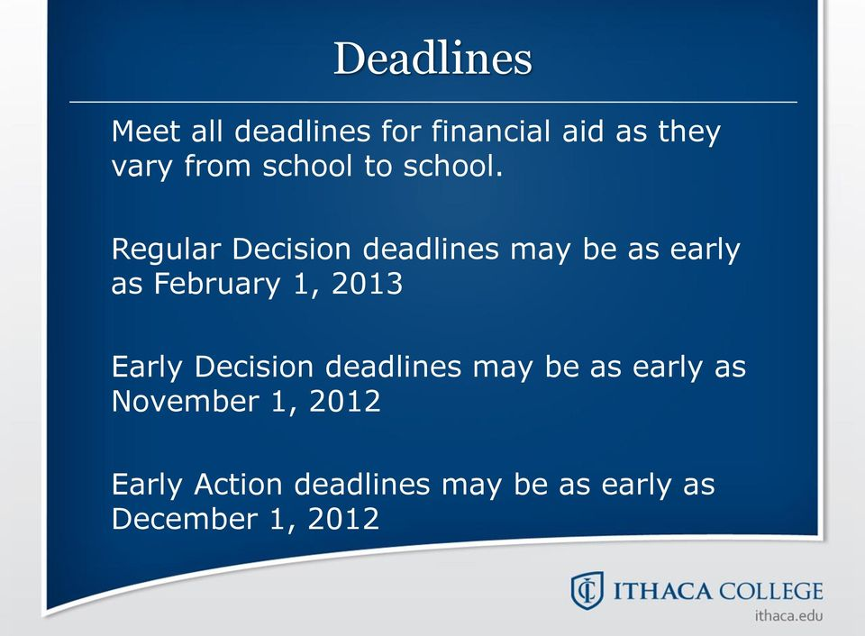 Regular Decision deadlines may be as early as February 1, 2013
