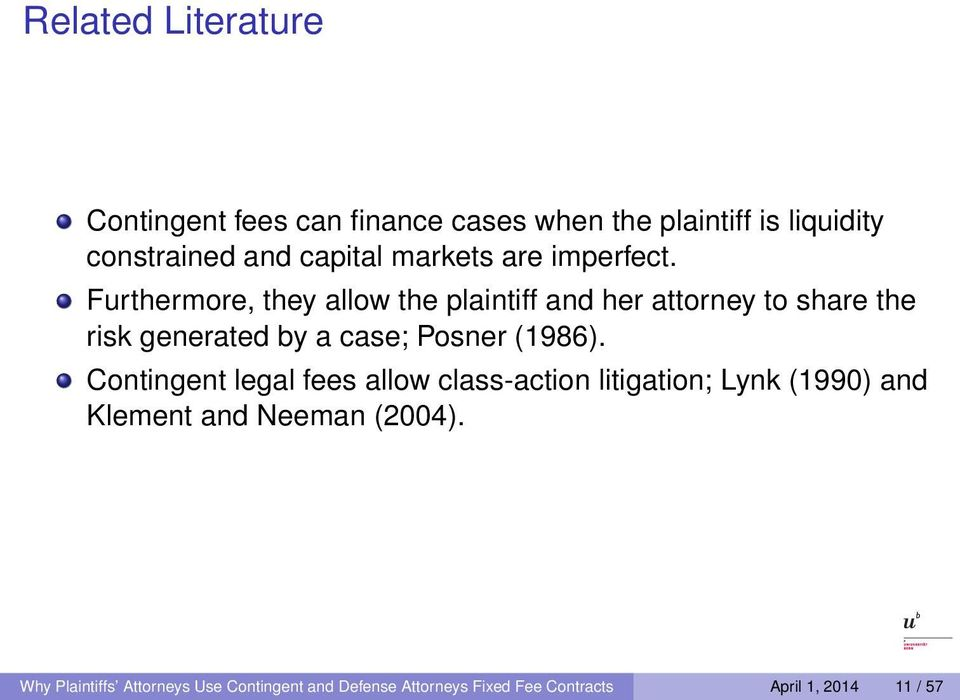Furthermore, they allow the plaintiff and her attorney to share the risk generated by a case; Posner (1986).