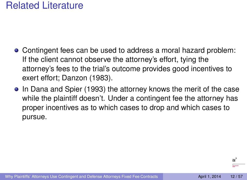 In Dana and Spier (1993) the attorney knows the merit of the case while the plaintiff doesn t.