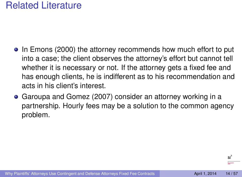 If the attorney gets a fixed fee and has enough clients, he is indifferent as to his recommendation and acts in his client s interest.