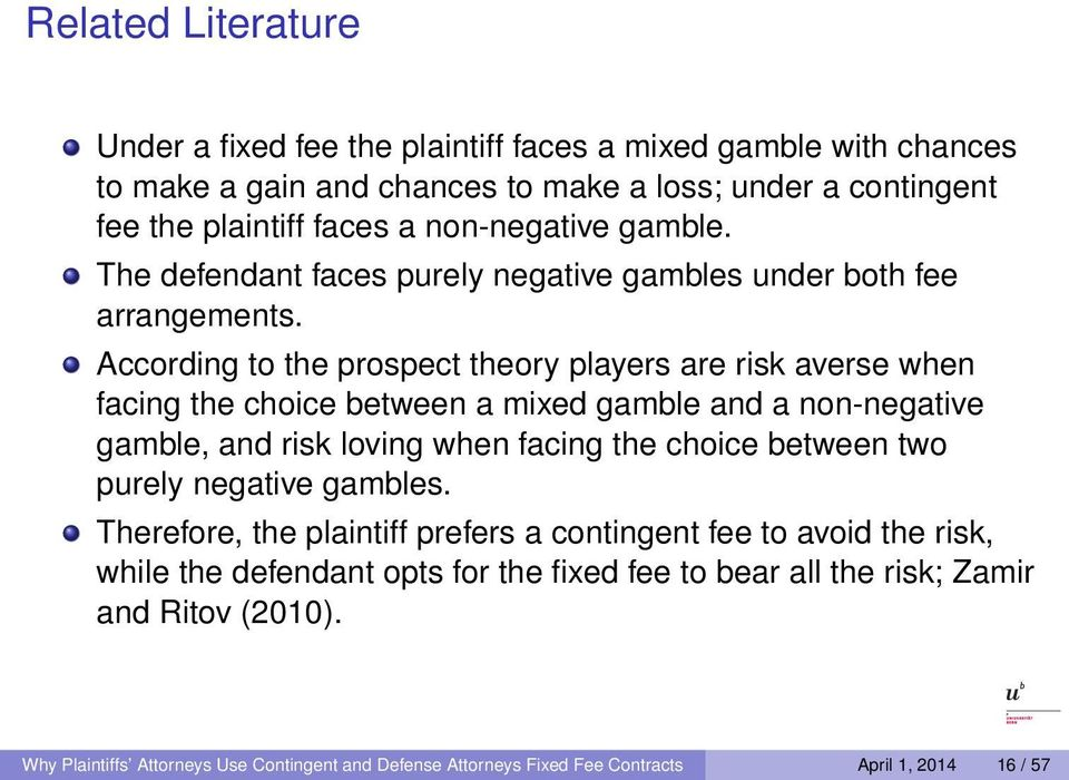 According to the prospect theory players are risk averse when facing the choice between a mixed gamble and a non-negative gamble, and risk loving when facing the choice between two