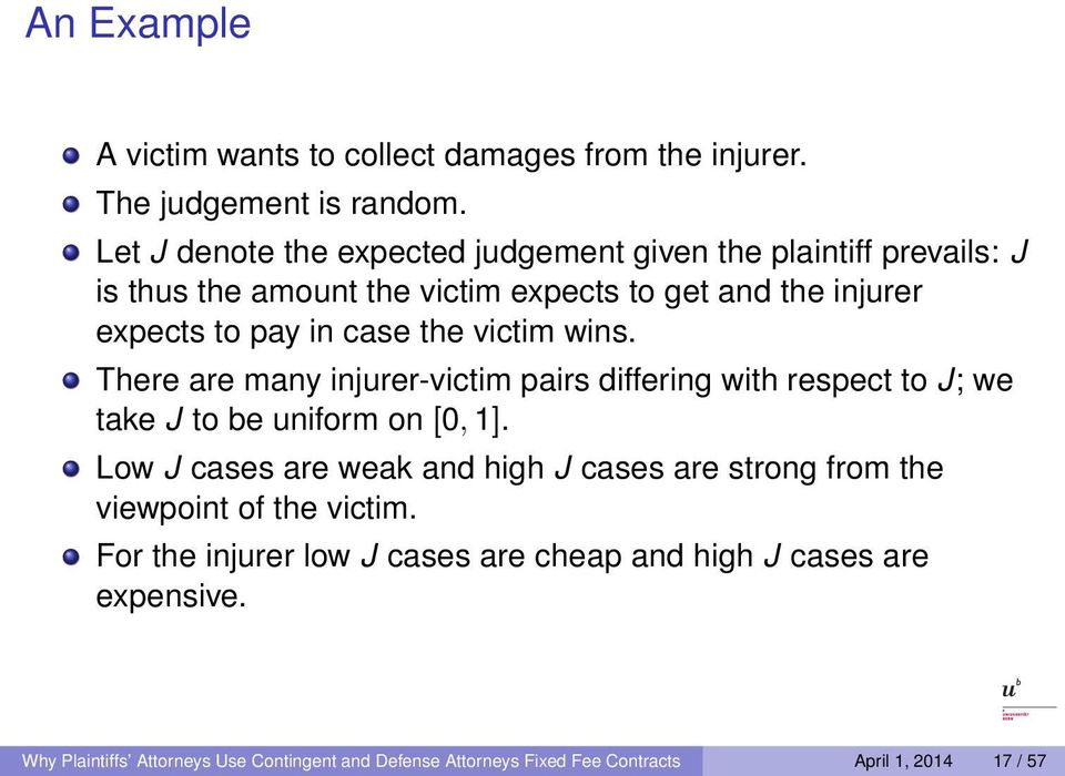 the victim wins. There are many injurer-victim pairs differing with respect to J; we take J to be uniform on [0, 1].