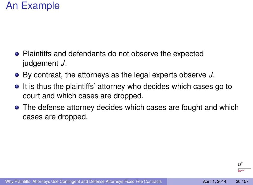 It is thus the plaintiffs attorney who decides which cases go to court and which cases are dropped.