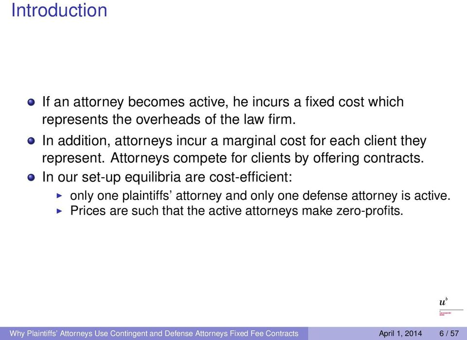 In our set-up equilibria are cost-efficient: only one plaintiffs attorney and only one defense attorney is active.