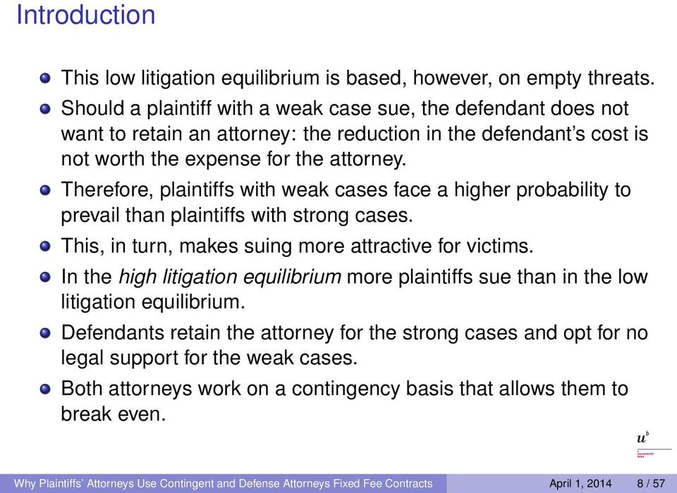 Therefore, plaintiffs with weak cases face a higher probability to prevail than plaintiffs with strong cases. This, in turn, makes suing more attractive for victims.