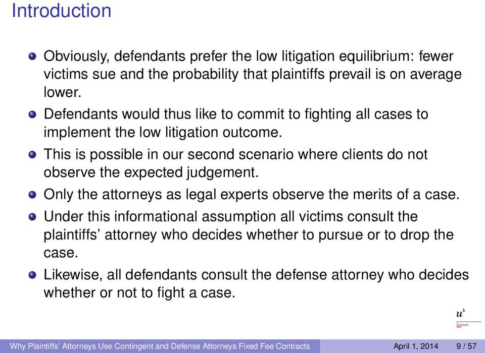 This is possible in our second scenario where clients do not observe the expected judgement. Only the attorneys as legal experts observe the merits of a case.