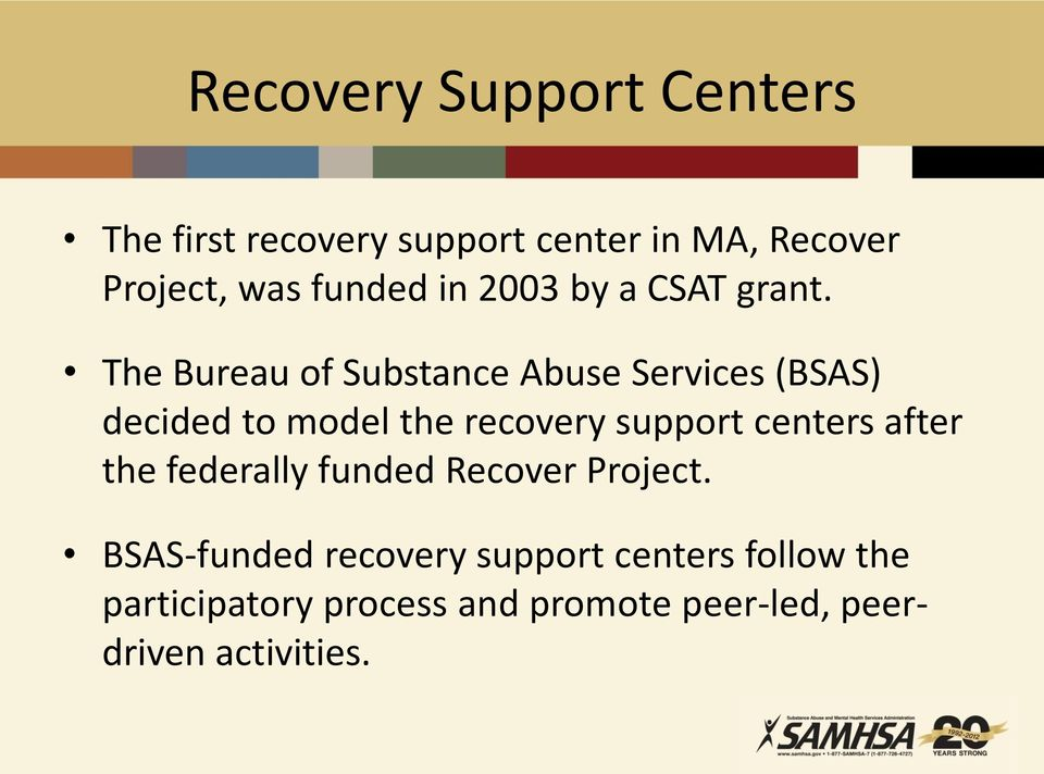 The Bureau of Substance Abuse Services (BSAS) decided to model the recovery support centers
