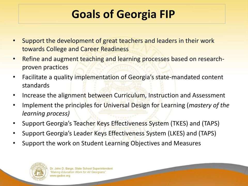 between Curriculum, Instruction and Assessment Implement the principles for Universal Design for Learning (mastery of the learning process) Support Georgia s