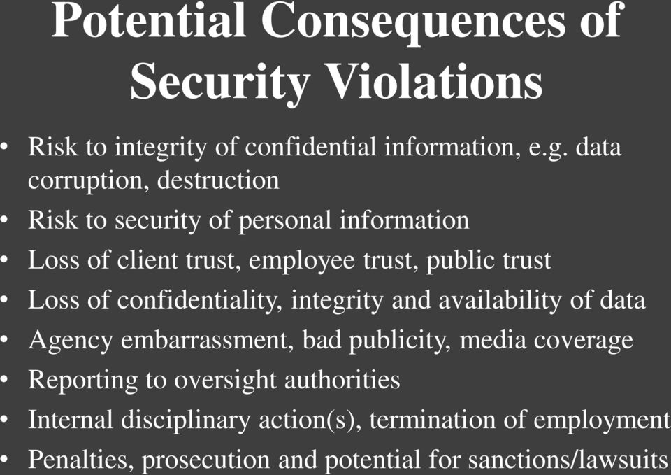 data corruption, destruction Risk to security of personal information Loss of client trust, employee trust, public trust
