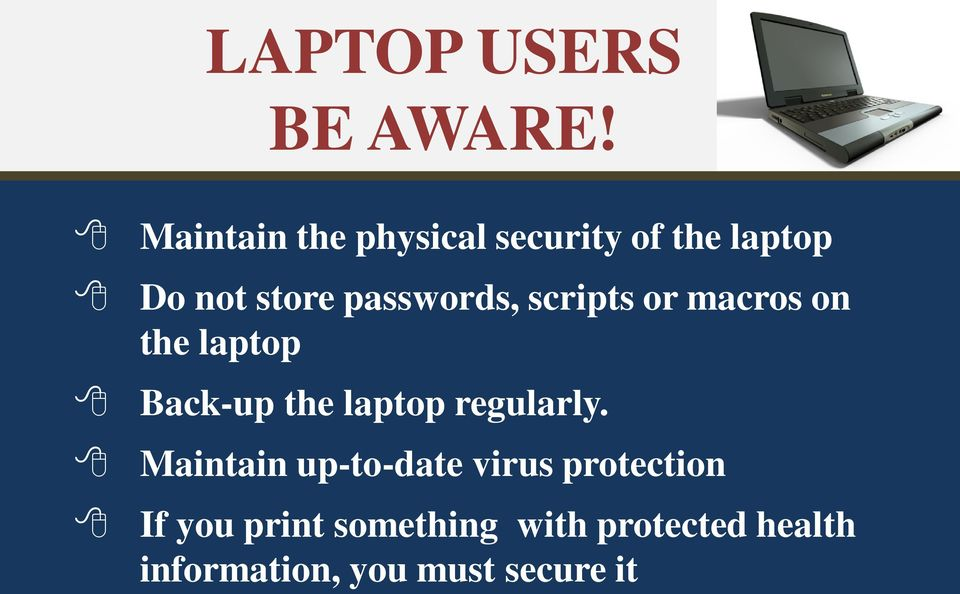 passwords, scripts or macros on the laptop Back-up the laptop
