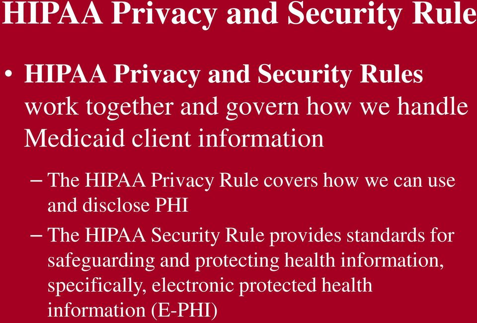 can use and disclose PHI The HIPAA Security Rule provides standards for safeguarding