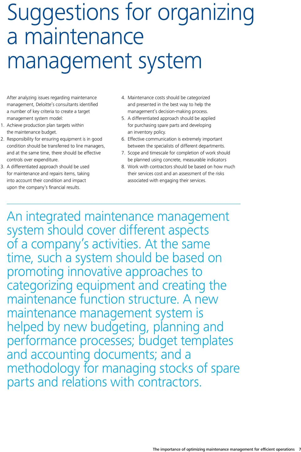 the maintenance budget. Responsibility for ensuring equipment is in good condition should be transferred to line managers, and at the same time, there should be effective controls over expenditure.