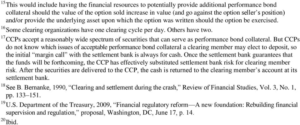 Others have two. 17 CCPs accept a reasonably wide spectrum of securities that can serve as performance bond collateral.