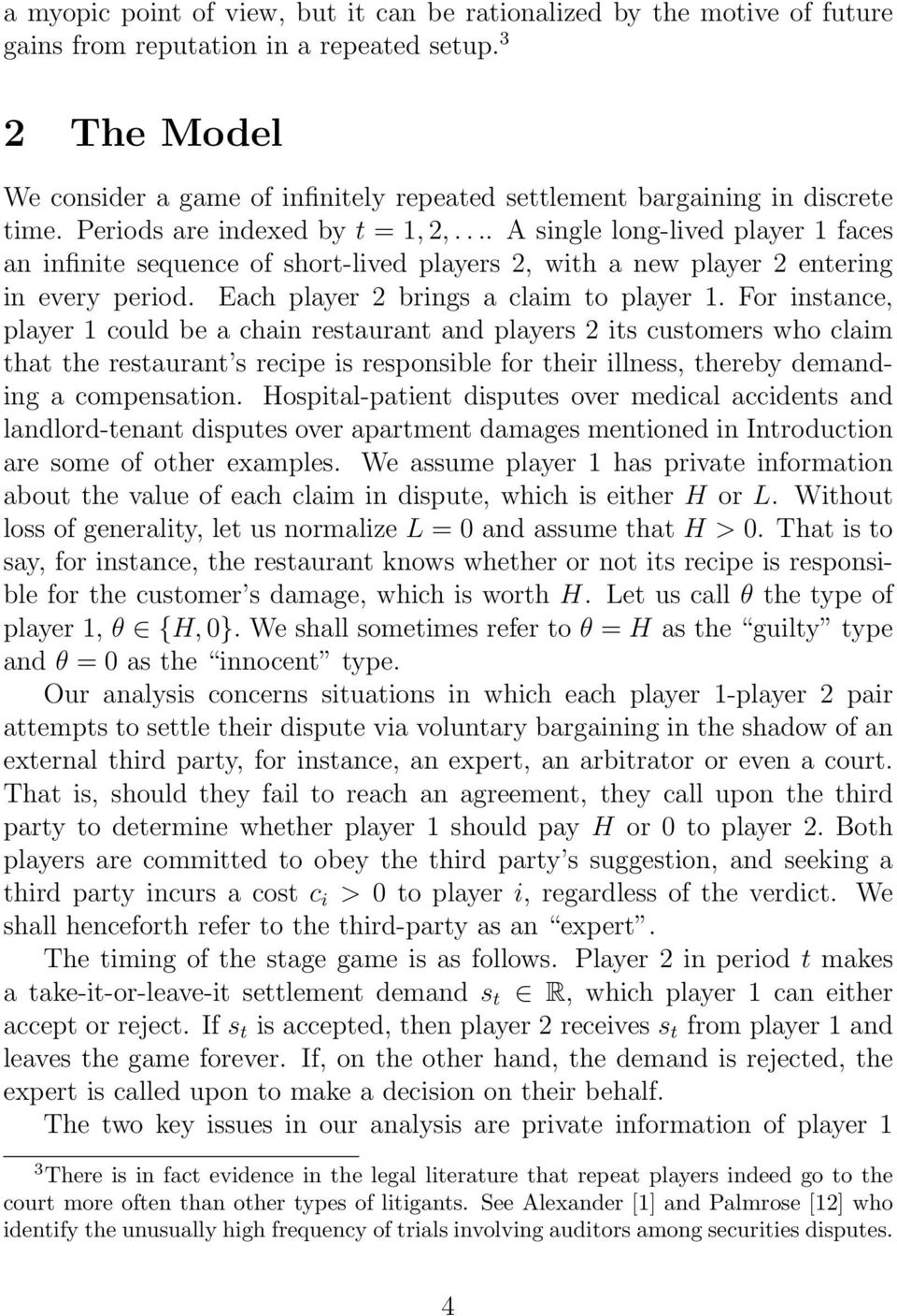 ... A single long-lived player 1 faces an infinite sequence of short-lived players 2, with a new player 2 entering in every period. Each player 2 brings a claim to player 1.