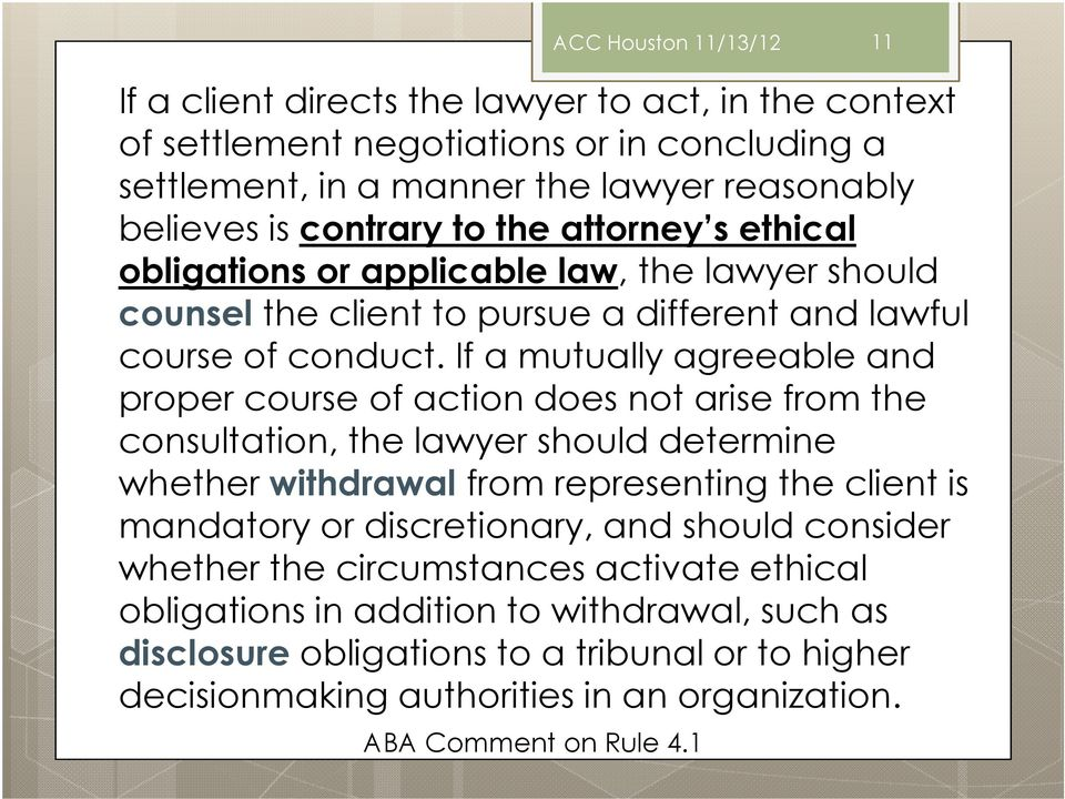 If a mutually agreeable and proper course of action does not arise from the consultation, the lawyer should determine whether withdrawal from representing the client is mandatory or