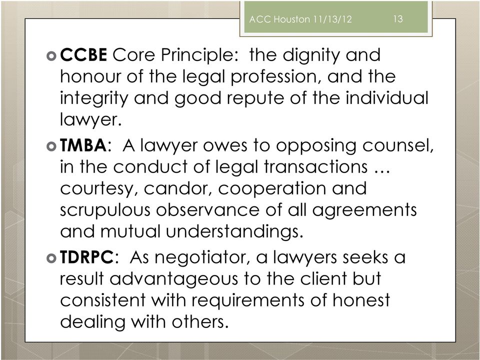 TMBA: A lawyer owes to opposing counsel, in the conduct of legal transactions courtesy, candor, cooperation and