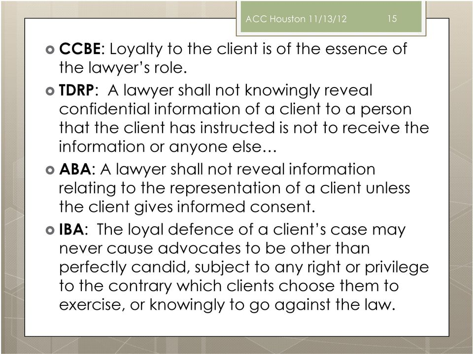 information or anyone else ABA: A lawyer shall not reveal information relating to the representation of a client unless the client gives informed consent.