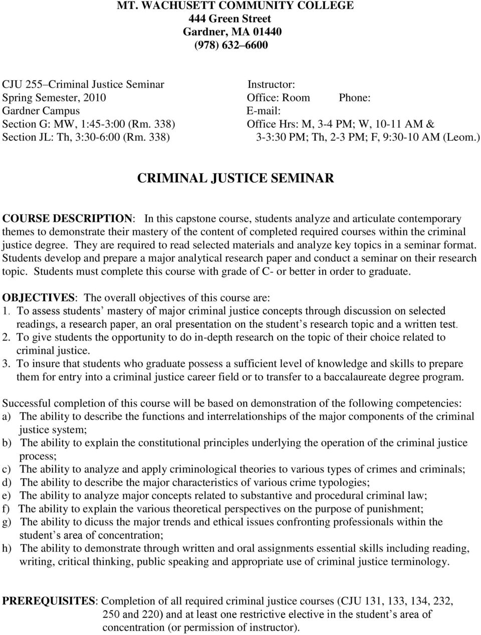 ) CRIMINAL JUSTICE SEMINAR COURSE DESCRIPTION: In this capstone course, students analyze and articulate contemporary themes to demonstrate their mastery of the content of completed required courses