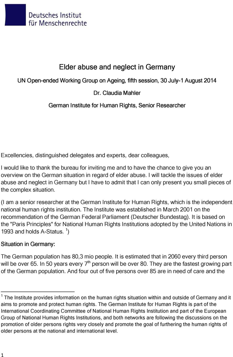 the chance to give you an overview on the German situation in regard of elder abuse.