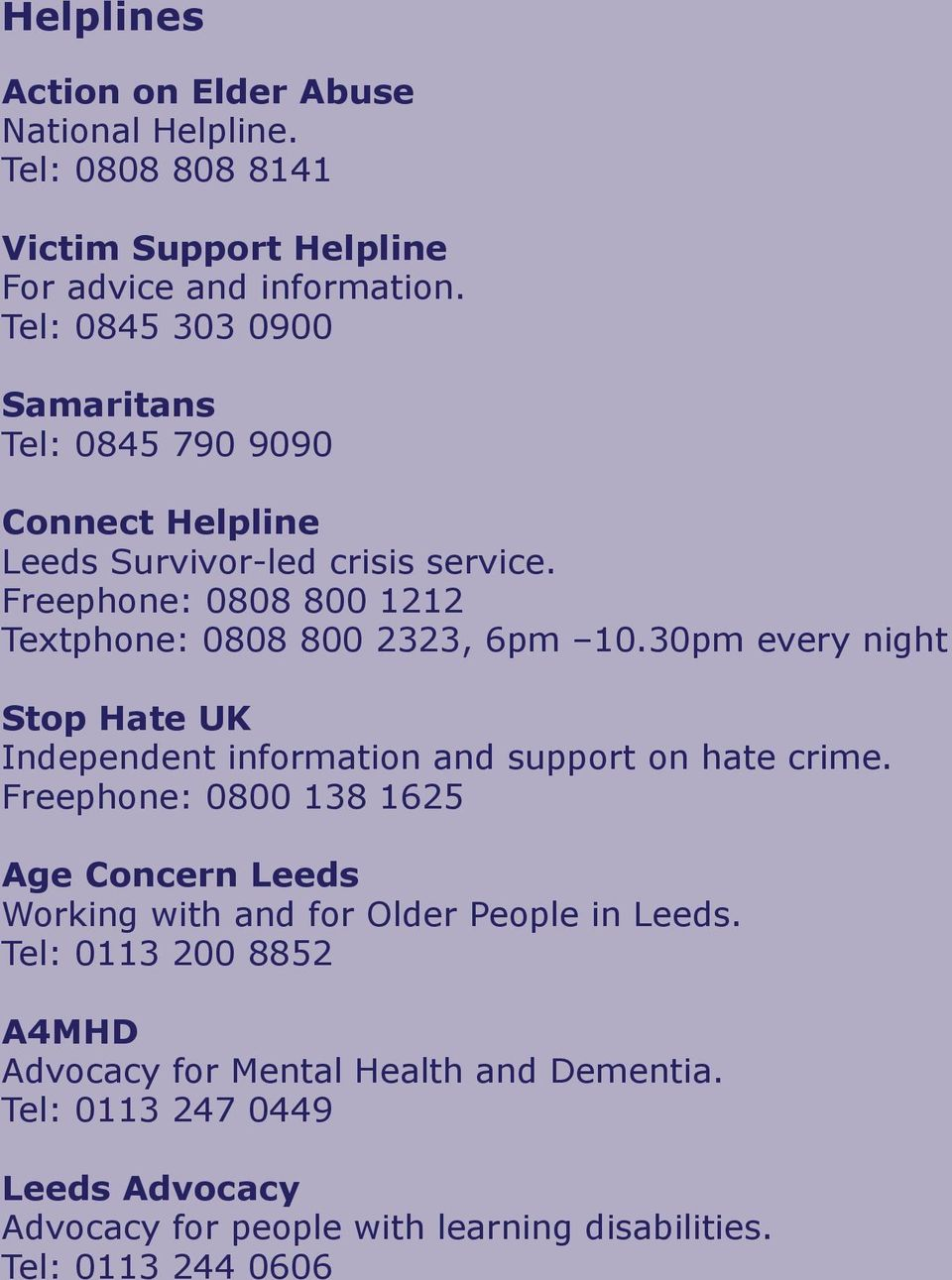 Freephone: 0808 800 1212 Textphone: 0808 800 2323, 6pm 10.30pm every night Stop Hate UK Independent information and support on hate crime.