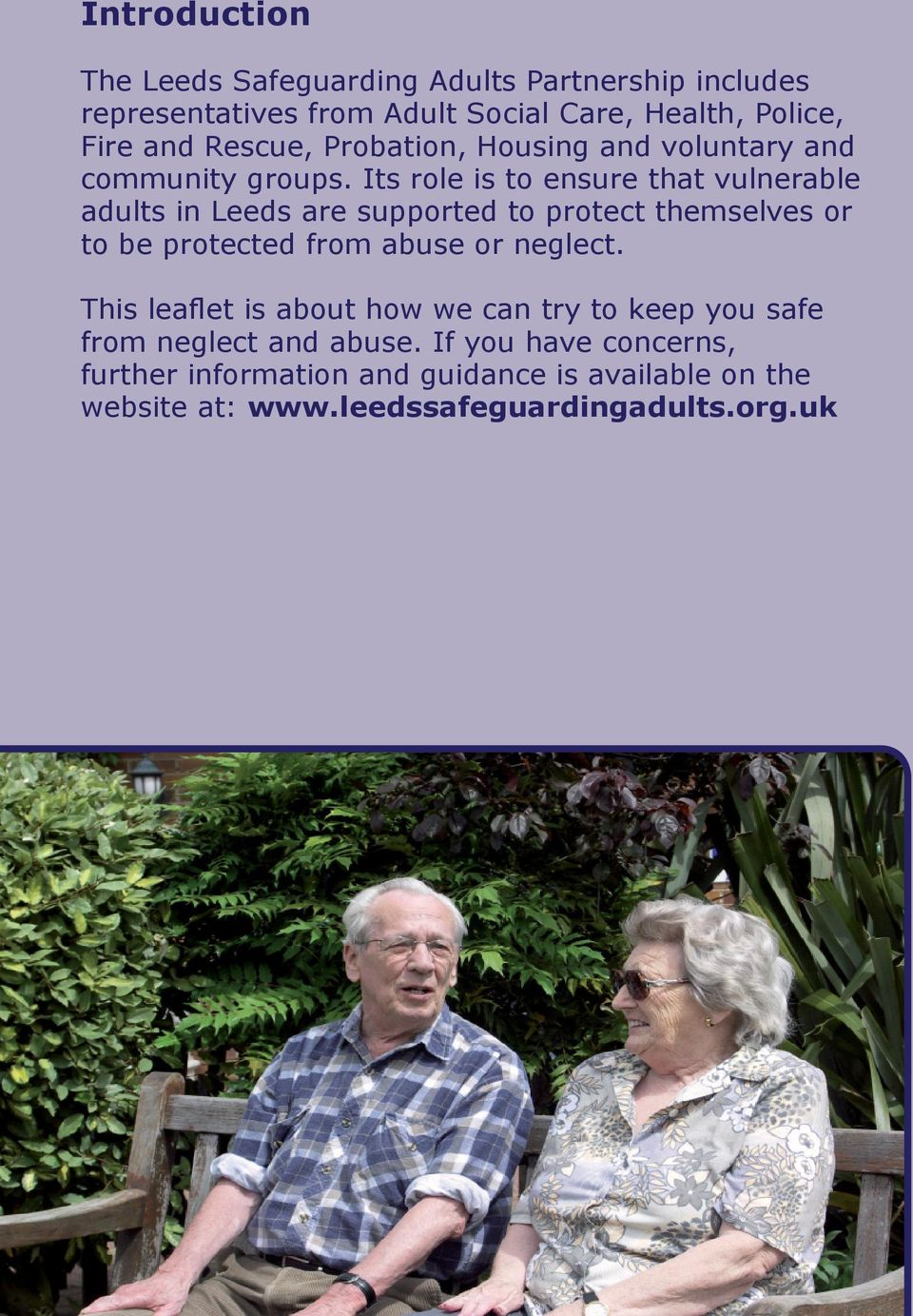 Its role is to ensure that vulnerable adults in Leeds are supported to protect themselves or to be protected from abuse or neglect.