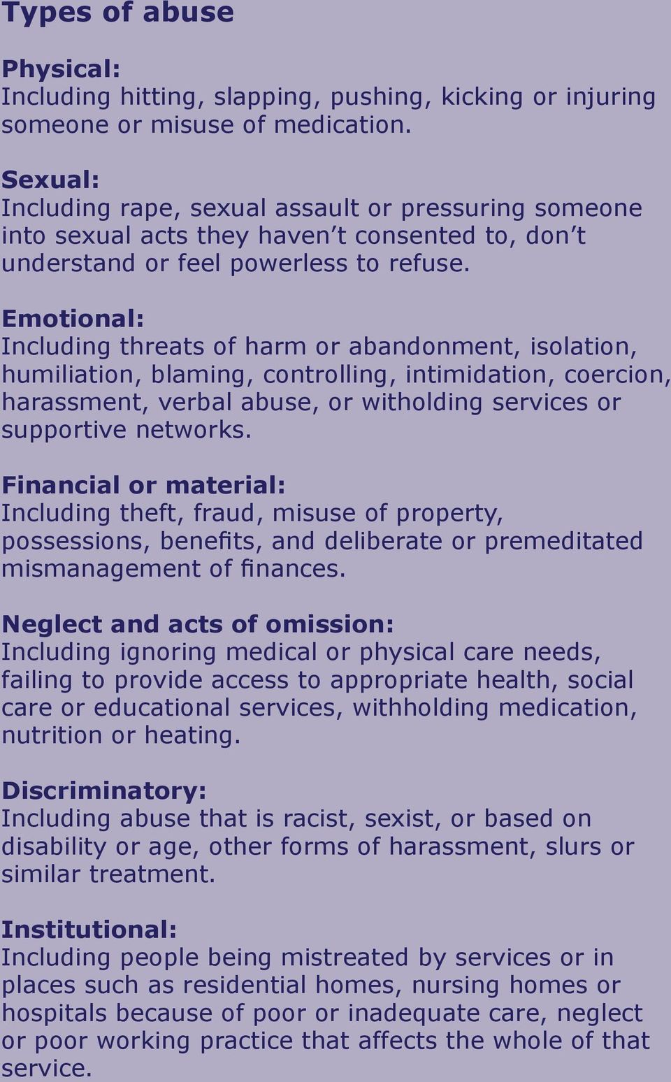 Emotional: Including threats of harm or abandonment, isolation, humiliation, blaming, controlling, intimidation, coercion, harassment, verbal abuse, or witholding services or supportive networks.