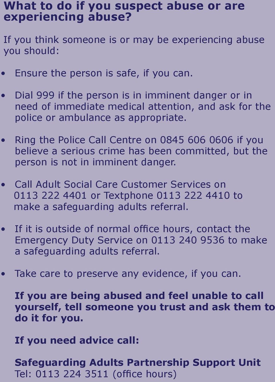 Ring the Police Call Centre on 0845 606 0606 if you believe a serious crime has been committed, but the person is not in imminent danger.