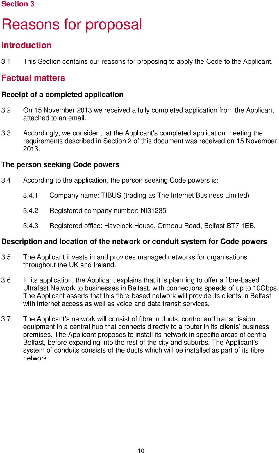 3 Accordingly, we consider that the Applicant s completed application meeting the requirements described in Section 2 of this document was received on 15 November 2013.