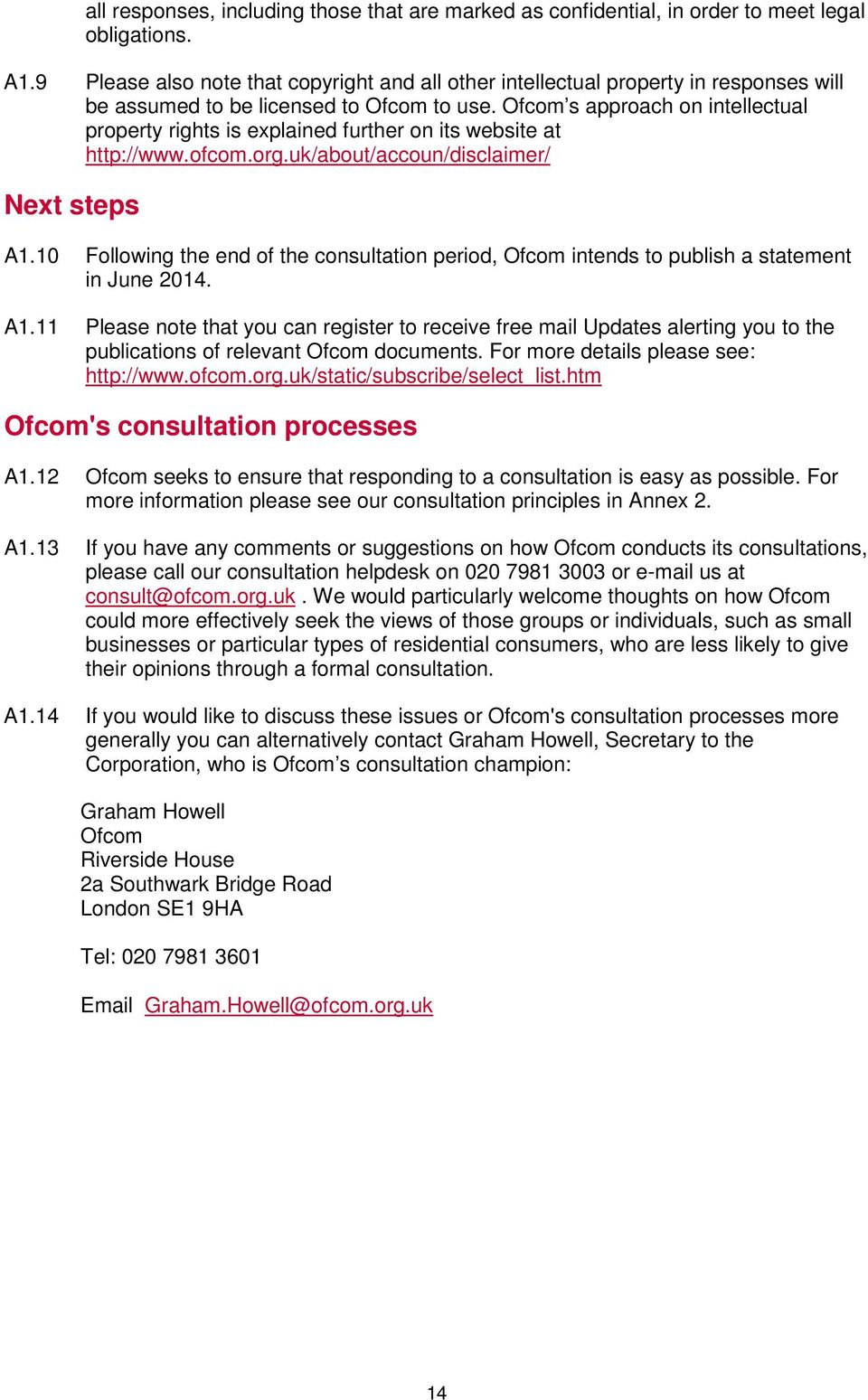Ofcom s approach on intellectual property rights is explained further on its website at http://www.ofcom.org.uk/about/accoun/disclaimer/ Next steps A1.