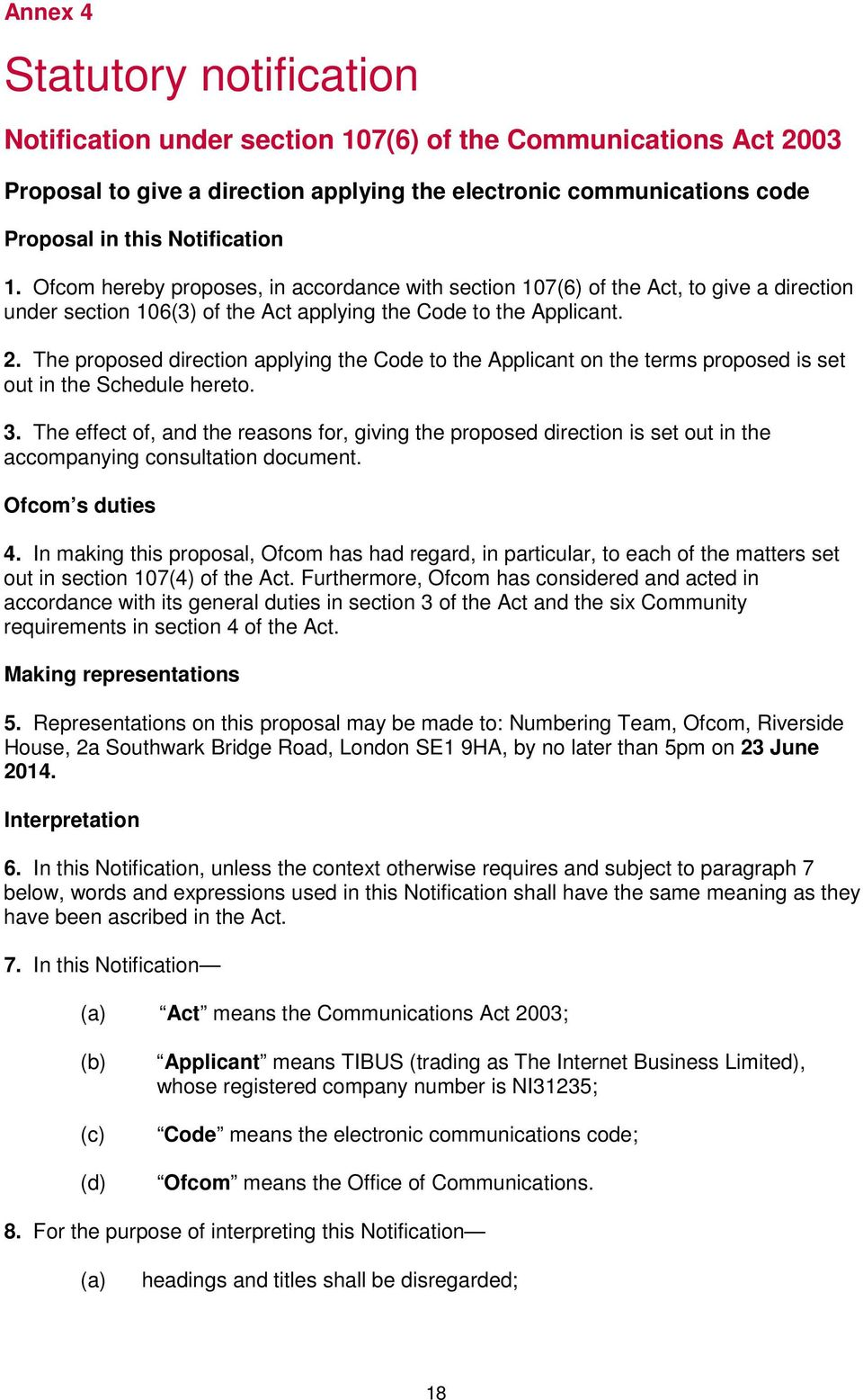 The proposed direction applying the Code to the Applicant on the terms proposed is set out in the Schedule hereto. 3.