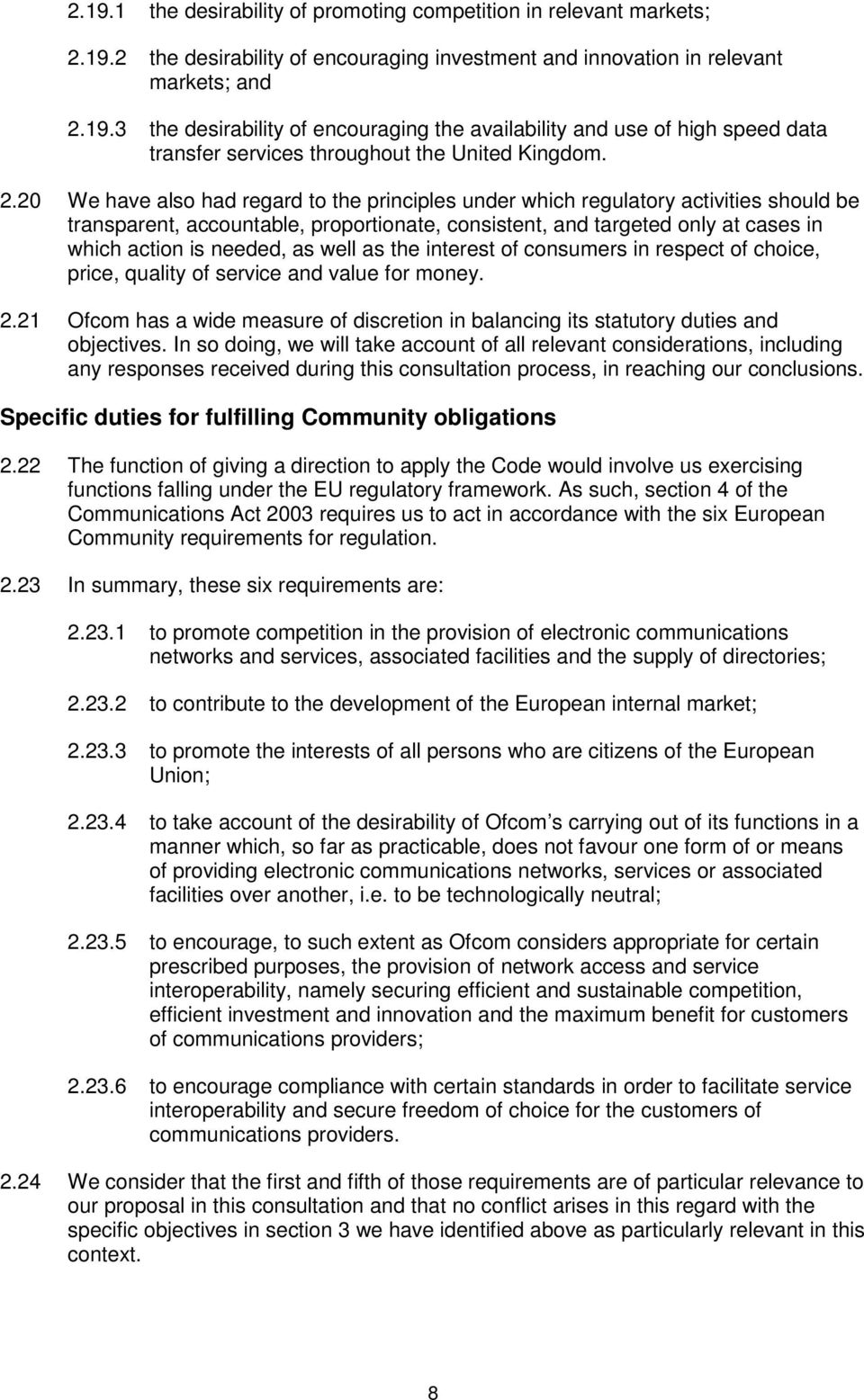 as well as the interest of consumers in respect of choice, price, quality of service and value for money. 2.21 Ofcom has a wide measure of discretion in balancing its statutory duties and objectives.