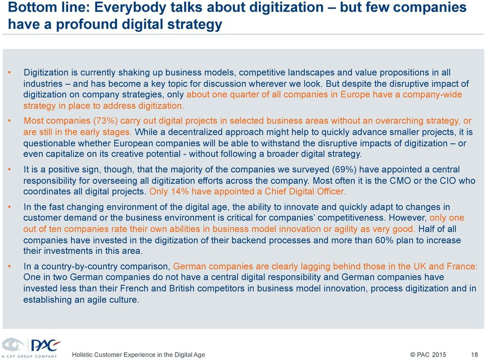 But despite the disruptive impact of digitization on company strategies, only about one quarter of all companies in Europe have a company-wide strategy in place to address digitization.