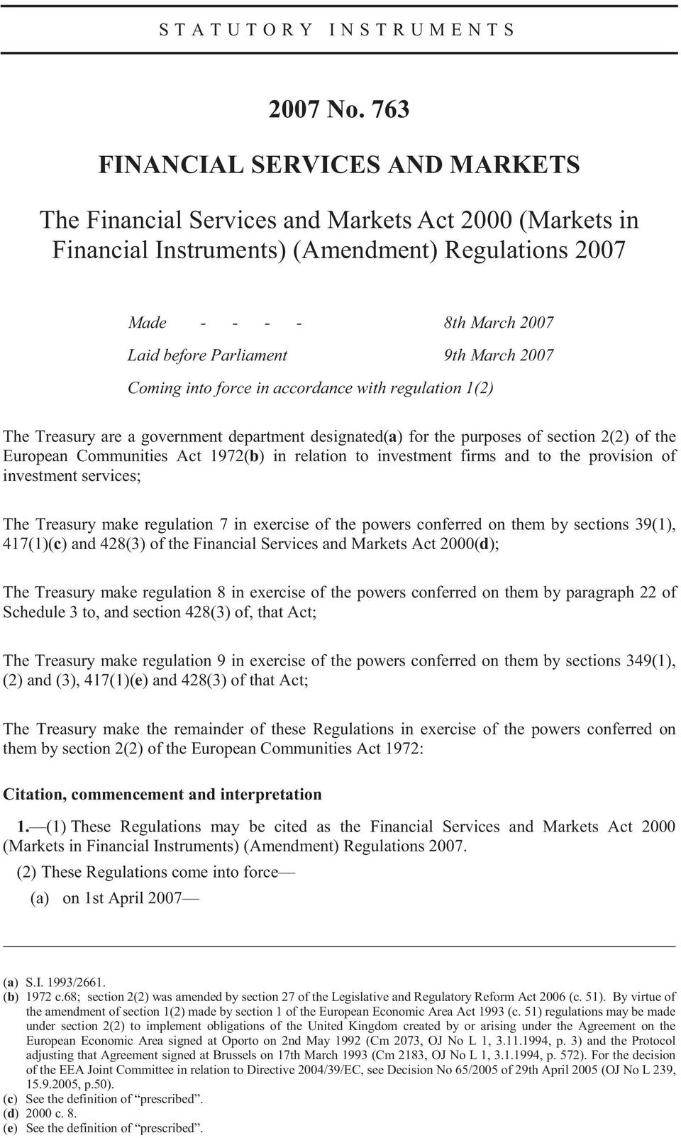 March 2007 Coming into force in accordance with regulation 1(2) The Treasury are a government department designated(a) for the purposes of section 2(2) of the European Communities Act 1972(b) in