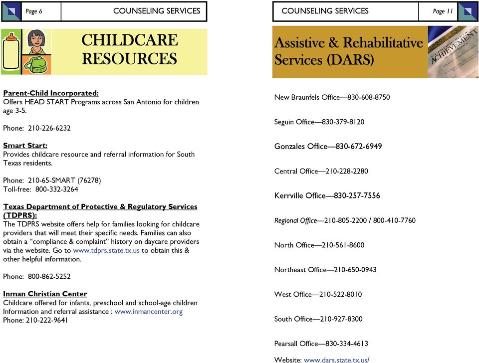 Phone: 210-65-SMART (76278) Toll-free: 800-332-3264 Texas Department of Protective & Regulatory Services (TDPRS): The TDPRS website offers help for families looking for childcare providers that will