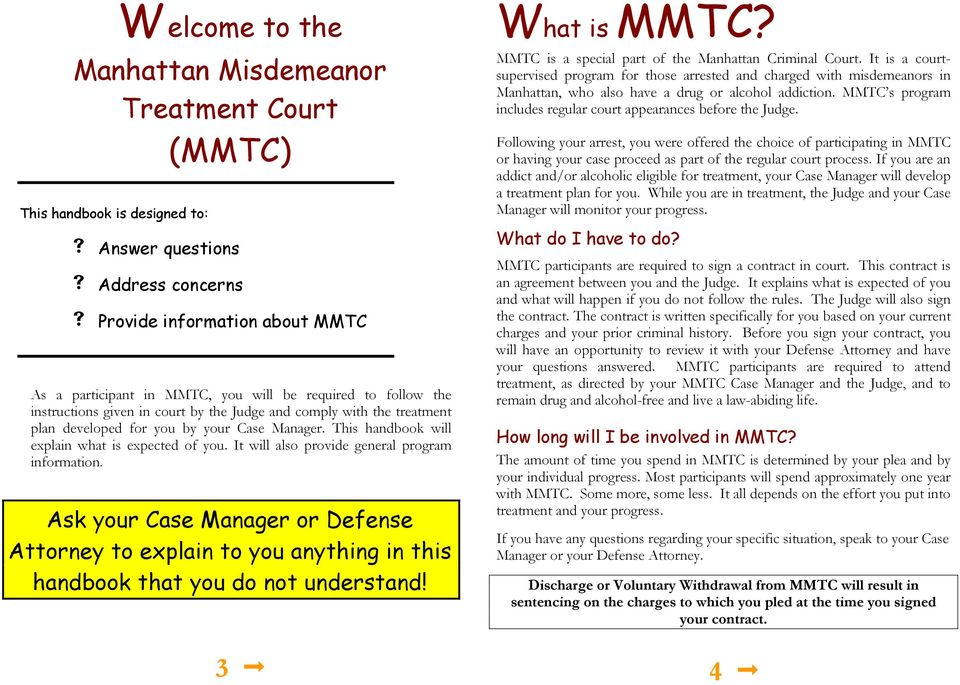 It will also provide general program information. Ask your Case Manager or Defense Attorney to explain to you anything in this handbook that you do not understand! 3 What is MMTC?